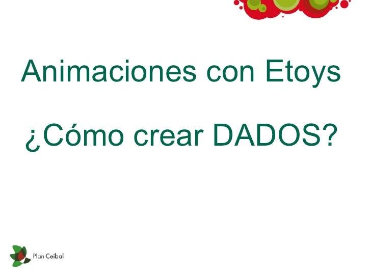 Animaciones con  Etoys ¿Cómo crear DADOS?