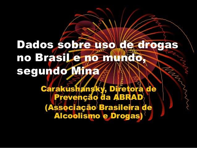Dados sobre uso de drogas no Brasil e no mundo, segundo Mina Carakushansky, Diretora de Prevenção da ABRAD (Associação Bra...
