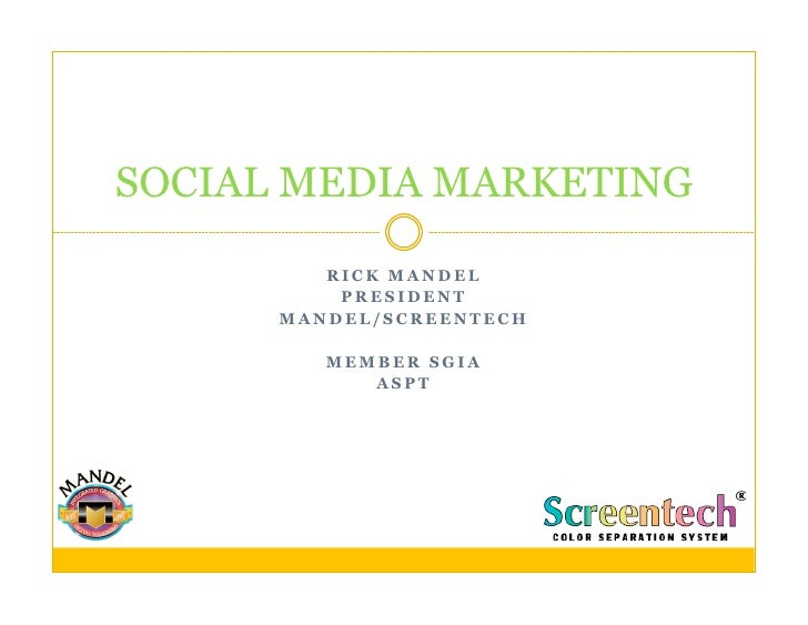 SOCIAL MEDIA MARKETING           RICK MANDEL           PRESIDENT       MANDEL/SCREENTECH           MEMBER SGIA            ...