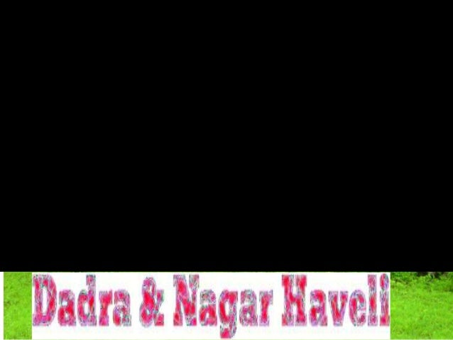 Nagar Haveli is theHaveli of    Dadra & Nagar larger :Dadra hasTerritorytown of            only the the the two comprising...