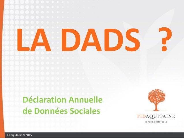 LA DADS ? Déclaration Annuelle de Données Sociales Fidaquitaine© 2015