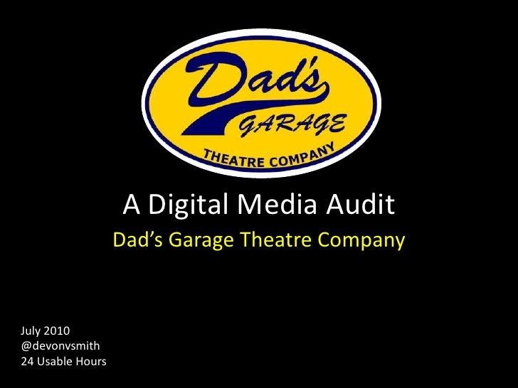 A Digital Media Audit<br />Dad's Garage Theatre Company<br />July 2010<br />@devonvsmith<br />24 Usable Hours<br />