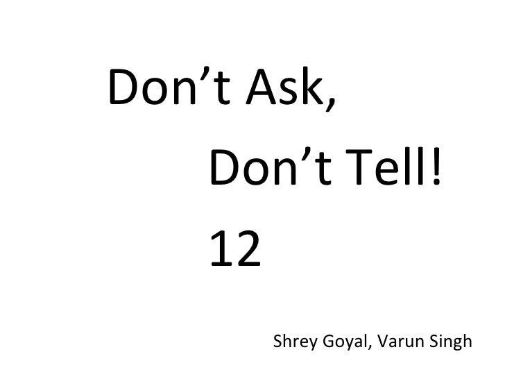 Don't Ask,  Don't Tell! 12 Shrey Goyal, Varun Singh