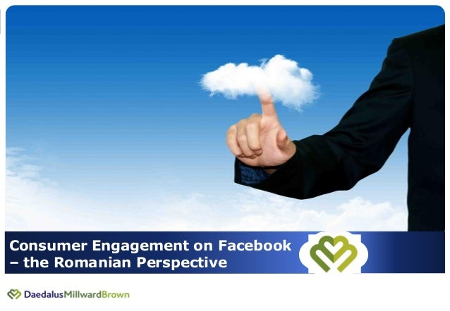 1Consumer Engagement on Facebook– the Romanian Perspective