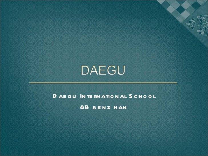 Daegu International School 8B benz han