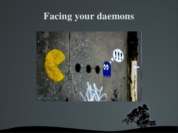Facing your daemons