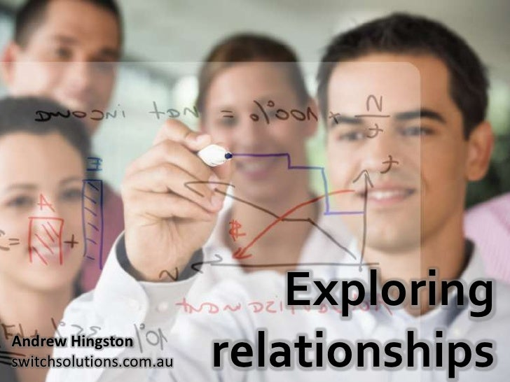 Exploring relationships<br />Andrew Hingston<br />switchsolutions.com.au<br />