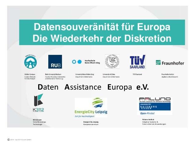 Datensouveränität für Europa Die Wiederkehr der Diskretion 2014 - by K3112.com GmbH Daten Assistance Europa e.V. K3112.com...