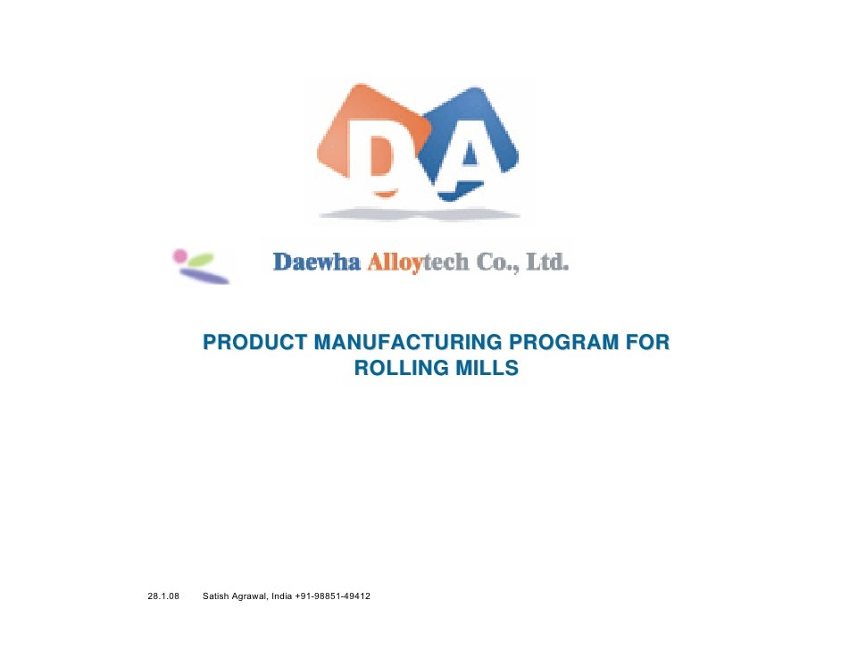 PRODUCT MANUFACTURING PROGRAM FOR                     ROLLING MILLS     28.1.08   Satish Agrawal, India +91-98851-49412