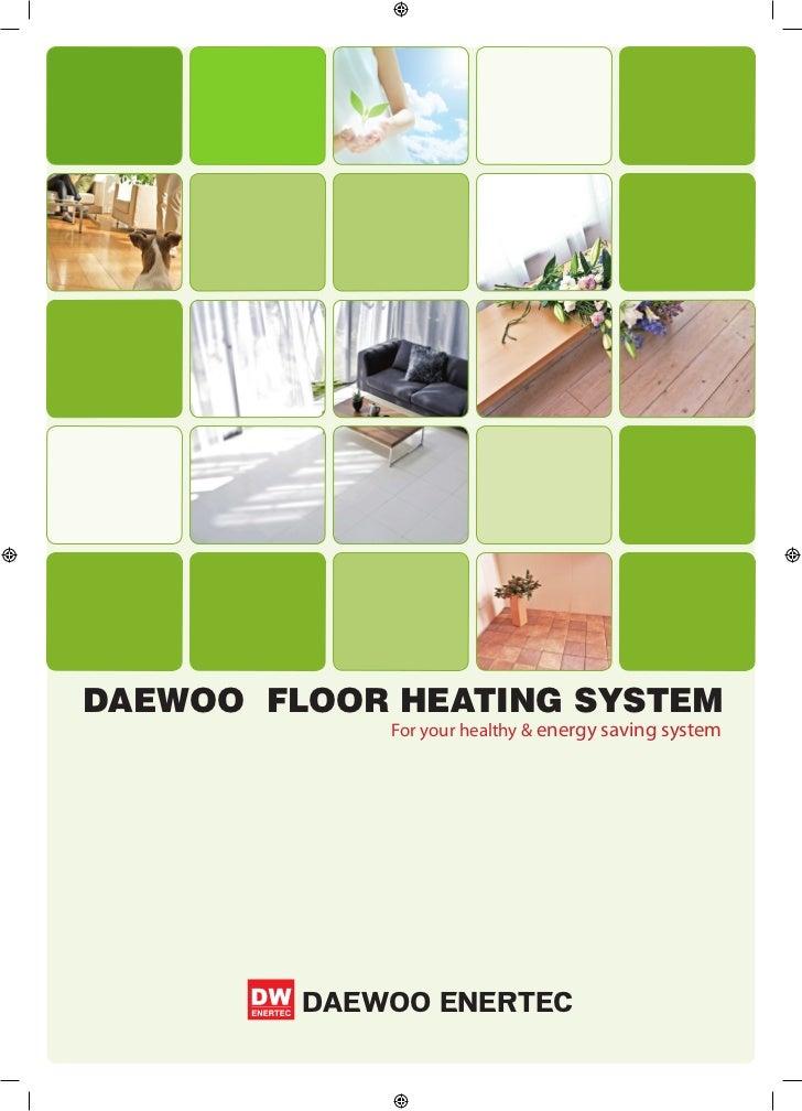 DAEWOO FLOOR HEATING SYSTEM             For your healthy & energy saving system         DAEWOO ENERTEC