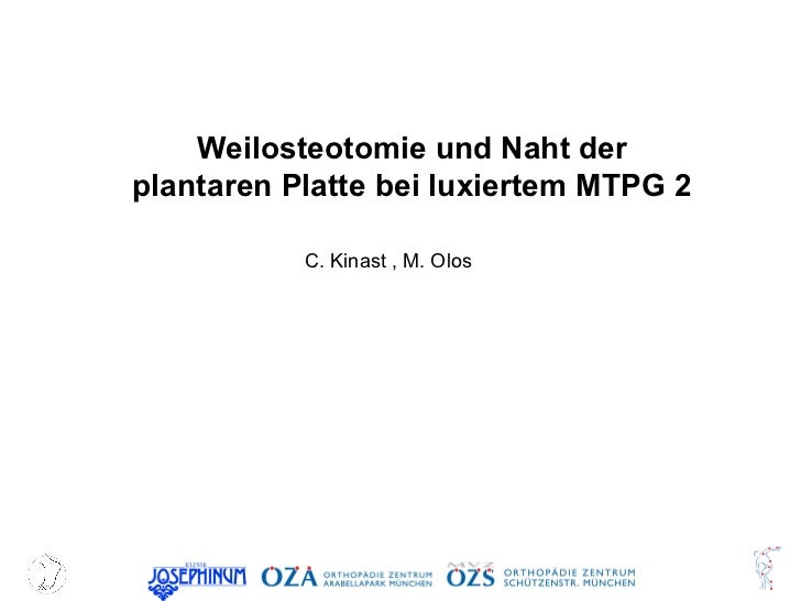 Weilosteotomie und Naht der plantaren Platte bei luxiertem MTPG 2 C. Kinast , M. Olos