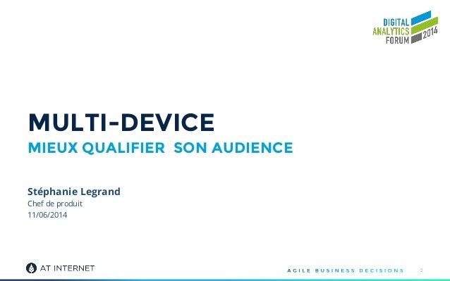 Chef de produit 11/06/2014 MULTI-DEVICE MIEUX QUALIFIER SON AUDIENCE 2 Stéphanie Legrand