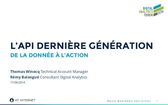 11/06/2014 L'API DERNIÈRE GÉNÉRATION DE LA DONNÉE À L'ACTION 2 Thomas Winocq Technical Account Manager Rémy Balangué Consu...