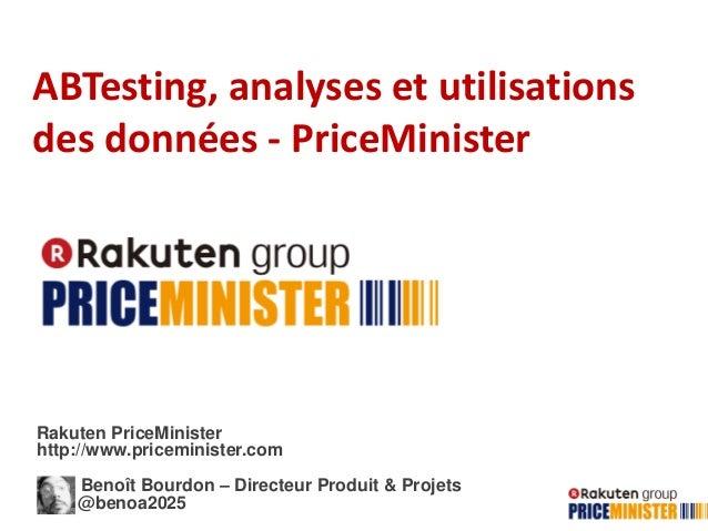 ABTesting, analyses et utilisations des données - PriceMinister Rakuten PriceMinister http://www.priceminister.com Benoît ...