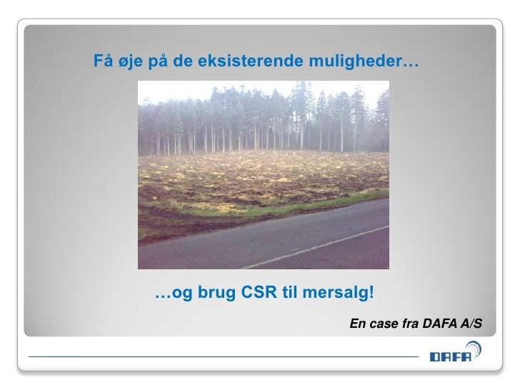 Få øje på de eksisterende muligheder…<br />…og brug CSR til mersalg!<br />En case fra DAFA A/S<br />