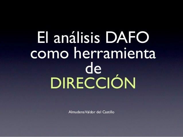 El análisis DAFOcomo herramienta         de   DIRECCIÓN     Almudena Valdor del Castillo