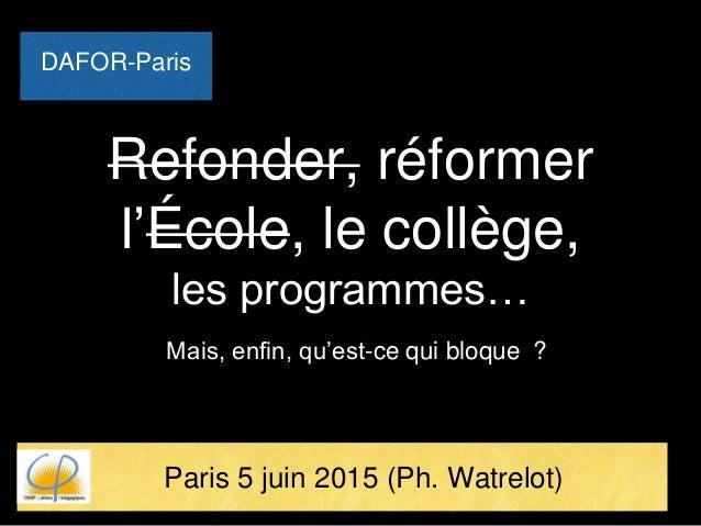 Refonder, réformer l'École, le collège, les programmes… Mais, enfin, qu'est-ce qui bloque ? Paris 5 juin 2015 (Ph. Watrelo...