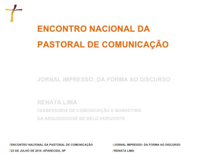 ENCONTRO NACIONAL DA  PASTORAL DE COMUNICAÇÃO JORNAL IMPRESSO: DA FORMA AO DISCURSO RENATA LIMA //ASSESSORIA DE COMUNICAÇÃ...