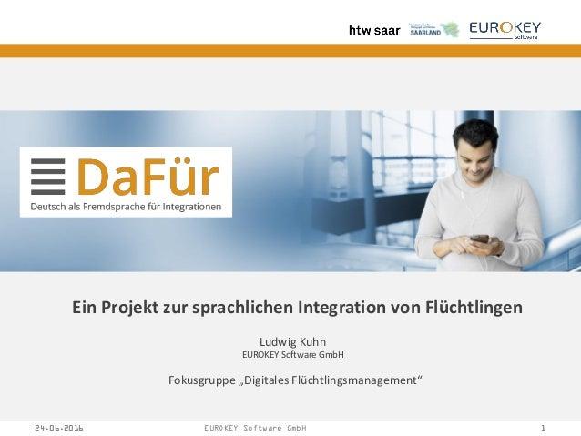 24.06.2016 124.06.2016 EUROKEY Software GmbH 1 Ein Projekt zur sprachlichen Integration von Flüchtlingen Ludwig Kuhn EUROK...