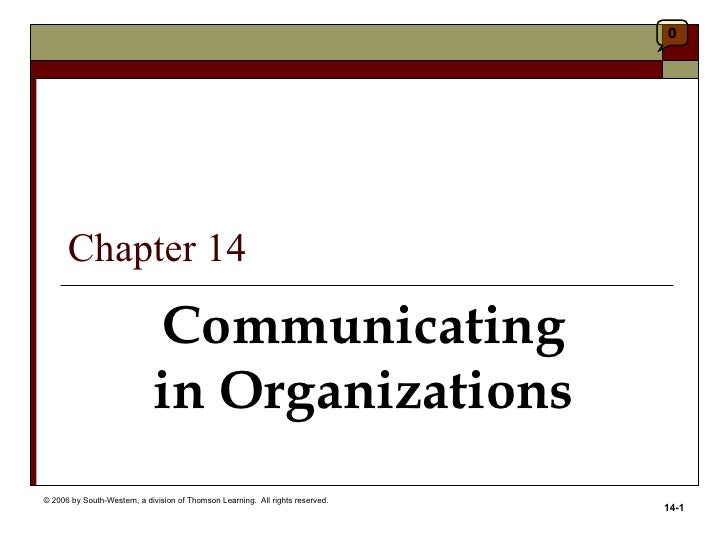 0      Chapter 14                             Communicating                             in Organizations© 2006 by South-We...
