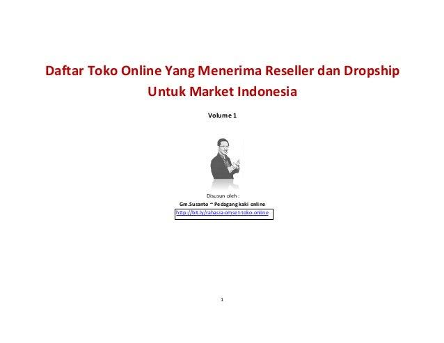 1 Daftar Toko Online Yang Menerima Reseller dan Dropship Untuk Market Indonesia Volume 1 Disusun oleh : Gm.Susanto ~ Pedag...