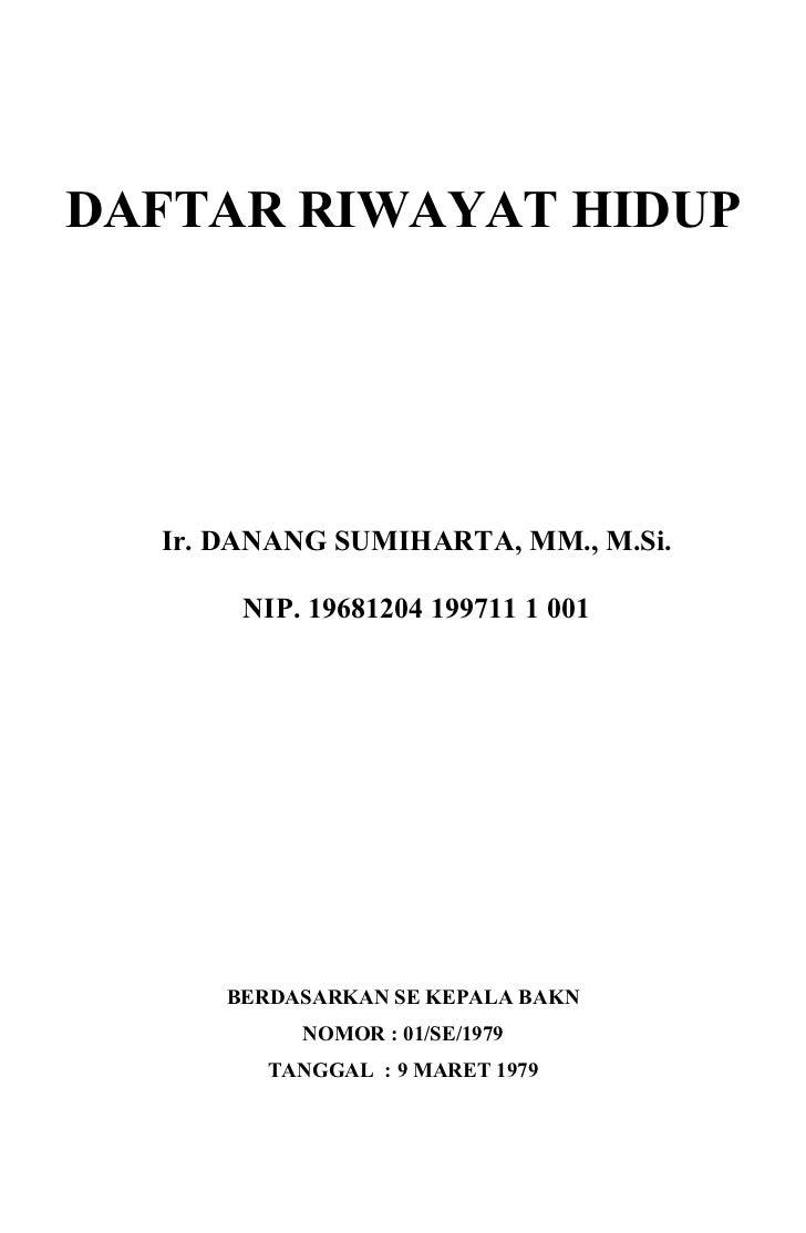 DAFTAR RIWAYAT HIDUP  Ir. DANANG SUMIHARTA, MM., M.Si.       NIP. 19681204 199711 1 001      BERDASARKAN SE KEPALA BAKN   ...