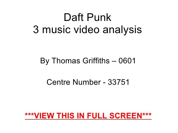 Daft Punk 3 music video analysis By Thomas Griffiths – 0601 Centre Number - 33751 ***VIEW THIS IN FULL SCREEN***
