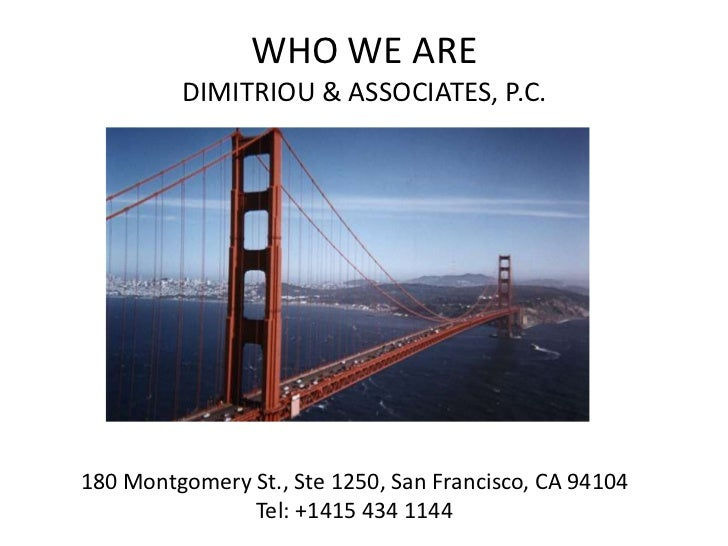 WHO WE ARE         DIMITRIOU & ASSOCIATES, P.C.180 Montgomery St., Ste 1250, San Francisco, CA 94104               Tel: +1...