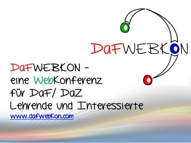 DaFWEBKON - eine Webkonferenz für DaF/ DaZ Lehrende und Interessierte www.dafwebkon.com