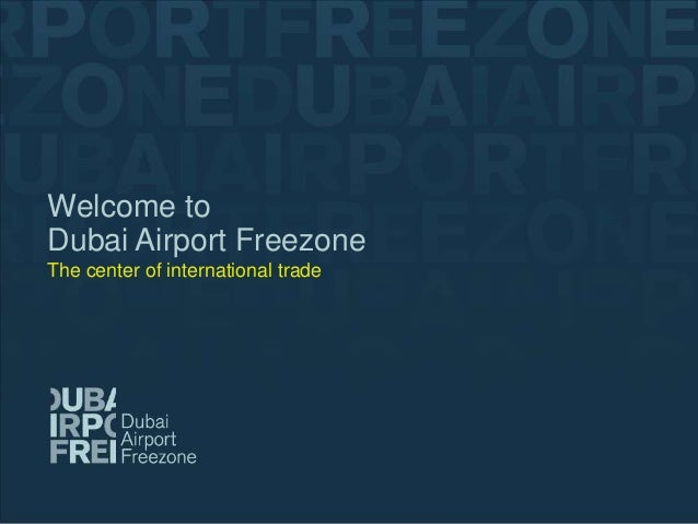 Welcome Title Documentto  Dubai Airport Freezone Sub Heading The center of international trade  24th March 2009