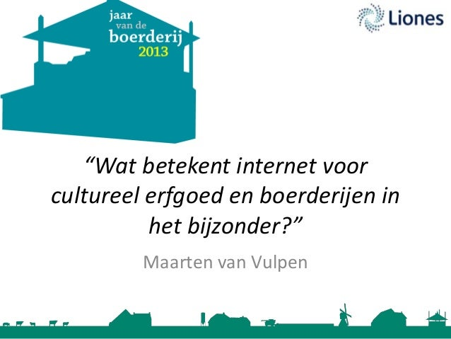 """""""Wat betekent internet voor cultureel erfgoed en boerderijen in het bijzonder?"""" Maarten van Vulpen"""