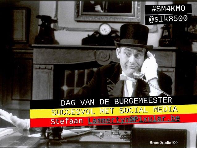 #SM4KMO                      @slk8500  DAG VAN DE BURGEMEESTERSUCCESV OL MET SOCIAL MEDIAStefaan  Lammertyn@Pixular.be    ...