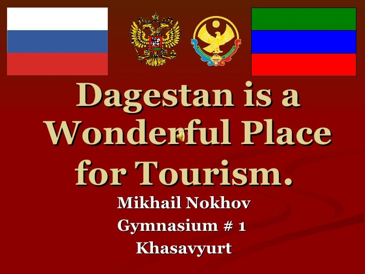 Dagestan is a Wonderful Place for Tourism .   Mikhail Nokhov Gymnasium # 1  Khasavyurt