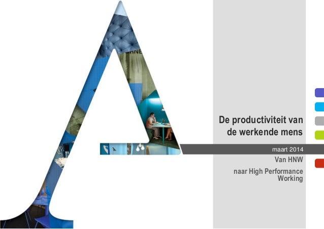 De productiviteit van de werkende mens Van HNW naar High Performance Working maart 2014