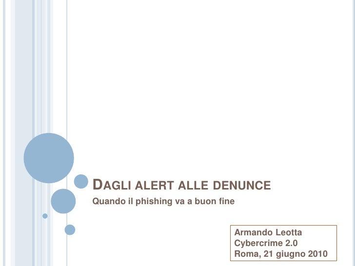 Dagli alert alle denunce<br />Quando il phishing va a buon fine<br />Armando LeottaCybercrime 2.0<br />Roma, 23 giugno 201...