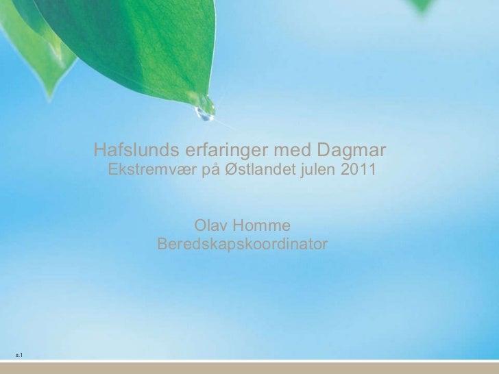 Dagmar og erfaringer fra østlandet, ved olav homme, beredskapskoordinator i hafslund