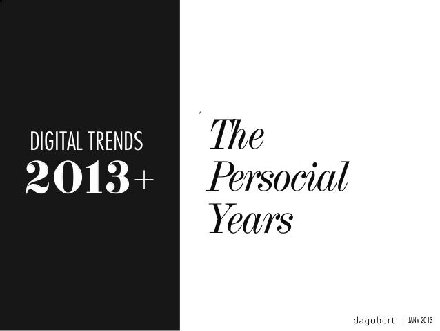 DIGITAL TRENDS   The2013+            Persocial                 Years                             JANV 2013