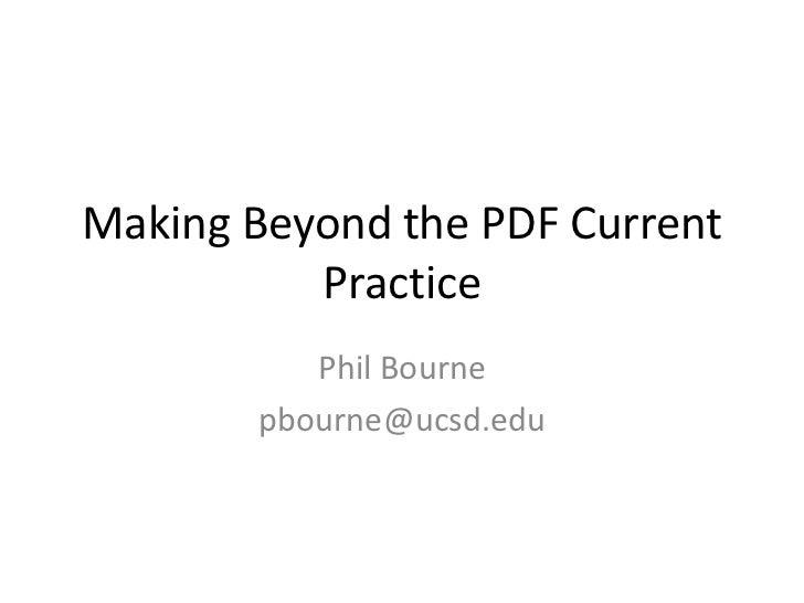 Making Beyond the PDF Current Practice<br />Phil Bourne<br />pbourne@ucsd.edu<br />