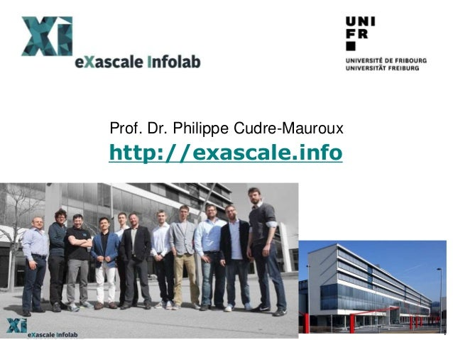 Prof. Dr. Philippe Cudre-Mauroux 1 http://exascale.info