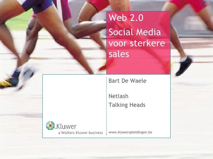 Web 2.0 Social Media voor sterkere sales  Bart De Waele  Netlash Talking Heads    www.kluweropleidingen.be