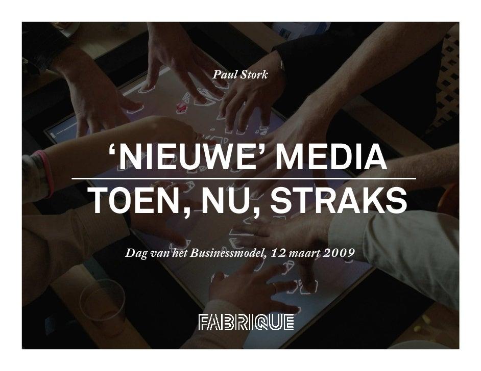 Paul Stork      'NIEUWE' MEDIA TOEN, NU, STRAKS  Dag van het Businessmodel, 12 maart 2009