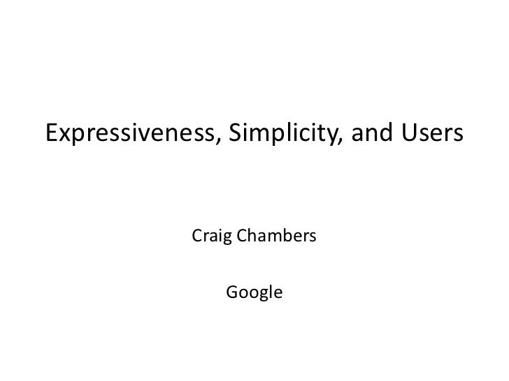 Expressiveness, Simplicity, and Users<br />Craig Chambers<br />Google<br />