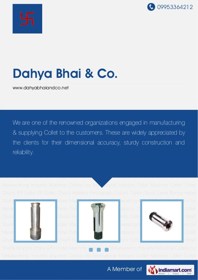 09953364212 A Member of Dahya Bhai & Co. www.dahyabhaiandco.net Collet Machine Collet Collet Chuck ER Collet ER Collet Chu...
