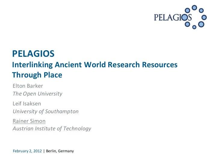 PELAGIOSInterlinking Ancient World Research ResourcesThrough PlaceElton BarkerThe Open UniversityLeif IsaksenUniversity of...