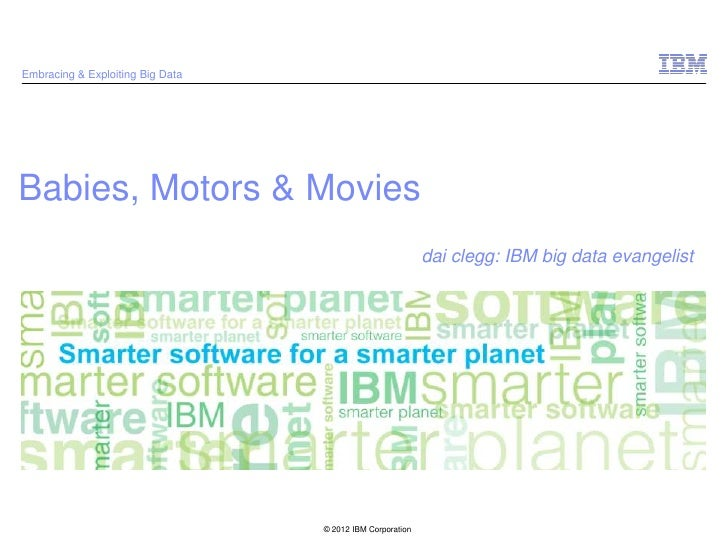Dai Clegg (Big Data Evangelist IBM) - Babies, Buses and Movies; some examples of the value in big data analytics