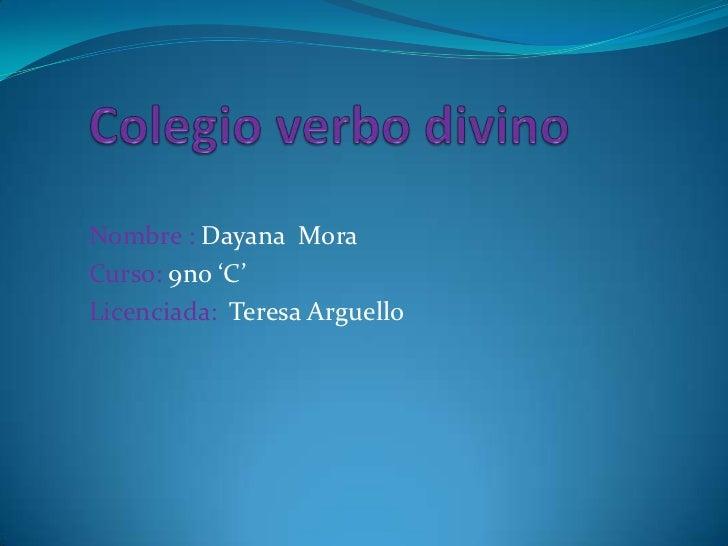 Nombre : Dayana MoraCurso: 9no 'C'Licenciada: Teresa Arguello