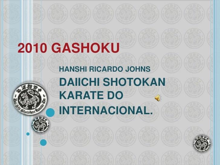 2010 GASHOKU<br />HANSHI RICARDO JOHNS <br />DAIICHI SHOTOKAN KARATE DO<br />INTERNACIONAL. <br />