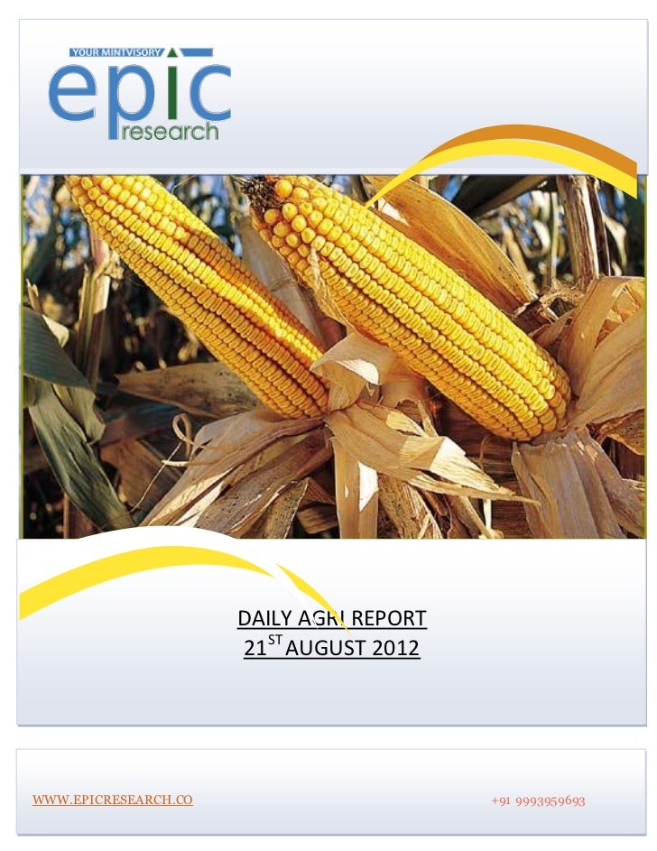 DAILY AGRI REPORT                      21ST AUGUST 2012WWW.EPICRESEARCH.CO                       +91 9993959693