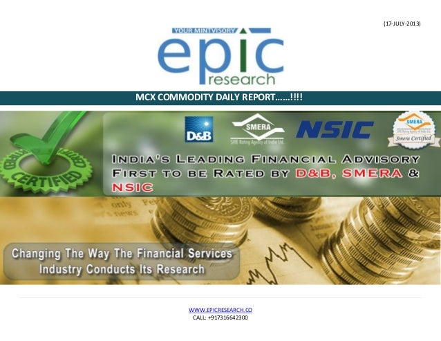 (17-JULY-2013) WWW.EPICRESEARCH.CO CALL: +917316642300 MCX COMMODITY DAILY REPORT……!!!!