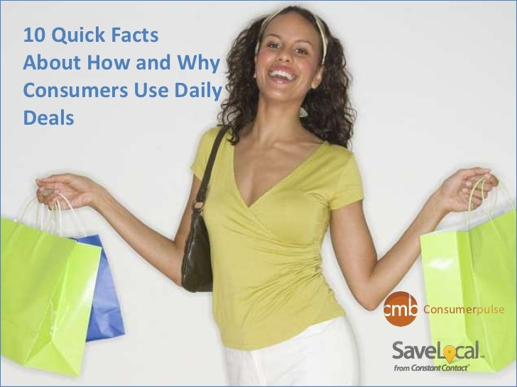 10 Quick Facts About How and Why Consumers Use Daily Deals  (Chadwick Martin Bailey)  2011